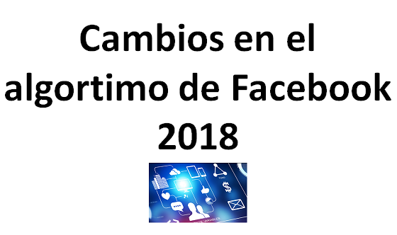 Cambios en el algoritmo de Facebook 2018 (alcance orgánico de las páginas de seguidores)